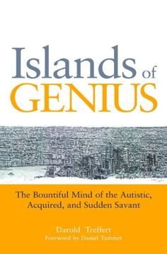 Islands of Genius - Savant Syndrome - Dr. Darold Treffert