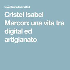 Cristel Isabel Marcon: una vita tra digital ed artigianato