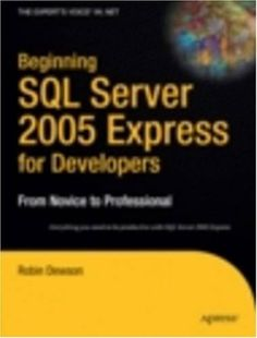 Beginning SQL Server 2005 Express for Developers: From Novice to Professional (Expert's Voice in .Net) by Robin Dewson. $27.57. Author: Robin Dewson. 464 pages. Publisher: Apress; 1 edition (February 19, 2007)