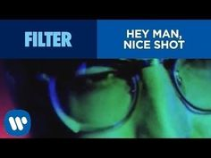Filter - Hey Man, Nice Shot (Official Video) HD - YouTube