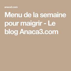 Menu de la semaine pour maigrir - Le blog Anaca3.com