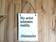 Friedrich Nietzsche Quote Sign - No Artist Tolerates Reality  - 389 - Ceramic Wall Hanging Word Art Plaque - Home Decor Decorations on Etsy, $24.61 CAD