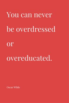 """""""You can never be overdressed or overeducated."""" ― Oscar Wilde. Click on this image to see the biggest collection of famous quotes on the net!"""