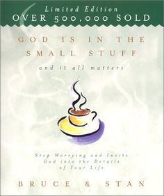 God is in the Small Stuff and It All Matters: Stop Worrying and Invite God Into the Details of Your Life by Bruce Bickel & Stan Jantz