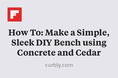 How To: Make a Simple, Sleek DIY Bench using Concrete and Cedar http://flip.it/pYP8W