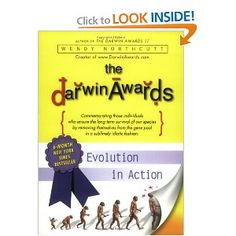 The Darwin Awards: Evolution in Action. Funny as hell