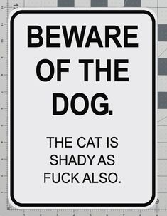 Beware of the Dog Uncensored The Cat Is Shady Road Parking Humor Rasengan Vs Chidori, Beware Of Dog, Parking Signs, Twisted Humor, Funny Signs, Dog Signs, Just For Laughs, That Way, Funny Texts
