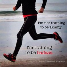 I'm not training to be skinny, I'm training to be badass. Fitness motivation and inspiration. Fitspiration. Runspiration.
