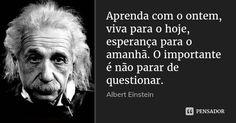 Aprenda com o ontem, viva para o hoje, esperança para o amanhã. O importante é não parar de questionar. Albert Einstein 248 Adicionar à coleção (...) https://www.pensador.com/frase/MTYwODIzMQ/