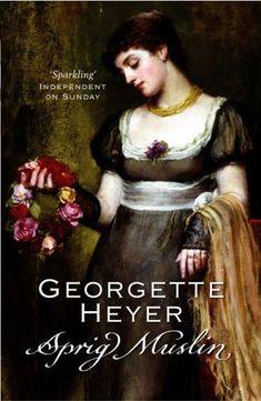 Sprig Muslin, Georgette Heyer. This was cute.