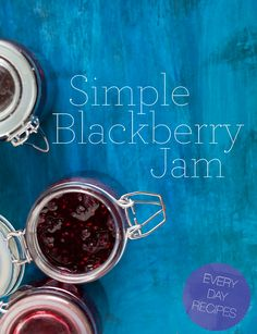 simple blackberry jam...so simple, I may even give it a try! I <3 blackberries!