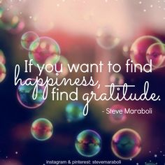 """""""If you want to find happiness, find gratitude."""" - Steve Maraboli #quote"""
