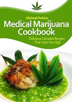 Marijuana Recipe Cookbook: Delicious Cannabis Recipes That Gets You High (Cloud 9 Marijuana Recipes) by Micheal Perkins
