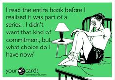 I read the entire book before I realized it was part of a series... I didn't want that kind of commitment, but what choice do I have now?