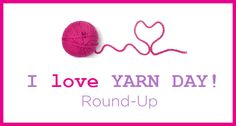 I Love Yarn Day Round-Up from Red Heart Yarns