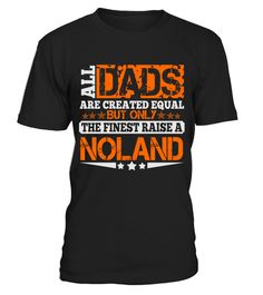 # DAD RAISE NOLAND THING SHIRTS .  FINEST DAD RAISE NOLAND THING SHIRTS. IF YOU PROUD YOUR NAME, THIS SHIRT MAKES A GREAT GIFT FOR YOU AND YOUR FATHER ON THE SPECIAL DAY.-NOLAND DAD, NOLAND DADDY, NOLAND FATHER, NOLAND PAPA, NOLAND HOODIES, NOLAND UGLY SWEATERS, NOLAND LONG SLEEVE, NOLAND JOB SHIRTS, NOLAND MAMA, NOLAND GIRL, NOLAND GUY, NOLAND LOVERS, NOLAND PAPA SHIRTS, NOLAND NAME, NOLAND GRANDMA, NOLAND FAMILY, NOLAND THING, NOLAND TEAM, #fathersday2017, #fatherdaysgift