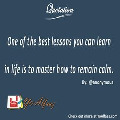 YoAlfaaz Quotation  One of the best lessons you can learn in life is to master how to remain calm.  #YoAlfaaz #quotation #writer #writersblock #quotations #reader #readers #quotelove #quote #quotes #quoteoftheday #quotestoliveby #writersofinstagram #readersofinstagram #motivational #inspirational #motivationalquotes #inspirationalquote #positivequotes #lesson #life