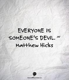 Everyone is someone's devil... Damn.  I married Satan.