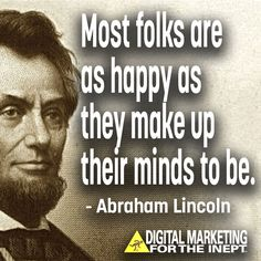 Most folks are as happy as they make up their minds to be -- Abraham Lincoln #WisdomWednesday