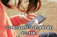 """It is not """"I could spend hours listening to music."""" It's """"I do spend hours listening to music. Just Girly Things, Girl Things, Girly Stuff, Random Things, Simple Things, Random Stuff, Infp, Make Me Happy, Make Me Smile"""