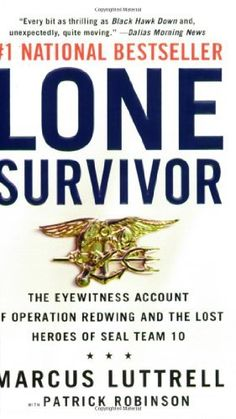 Lone Survivor: The Eyewitness Account of Operation Redwing and the Lost Heroes of SEAL Team 10 by Marcus Luttrell, http://www.amazon.com/dp/0316044695/ref=cm_sw_r_pi_dp_Xxxgrb1T0DBCE