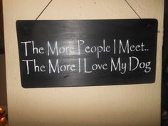 Yhe More People I Meet by AngelPaws6 on Etsy