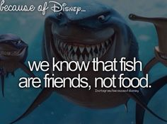 We know that fish are friends, not food