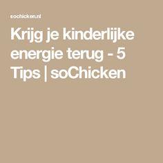Krijg je kinderlijke energie terug - 5 Tips   soChicken