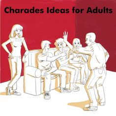 For list ideas of adults charades