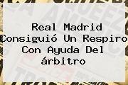 http://tecnoautos.com/wp-content/uploads/imagenes/tendencias/thumbs/real-madrid-consiguio-un-respiro-con-ayuda-del-arbitro.jpg Real Madrid. Real Madrid consiguió un respiro con ayuda del árbitro, Enlaces, Imágenes, Videos y Tweets - http://tecnoautos.com/actualidad/real-madrid-real-madrid-consiguio-un-respiro-con-ayuda-del-arbitro/