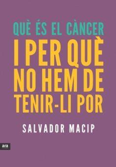 """Què és el càncer i per què no hem de tenir-li por? de Salvador Macip. Ara llibres.  Amb un llenguatge amè i proper, Salvador Macip, metge expert en la malaltia i escriptor, dóna respostes des de com s'origina el càncer fins a tractaments i consells per prevenir-lo i plantar-li cara sense por. Fins a quin punt el càncer és hereditari? Pot influir la dieta en el risc de patir càncer? ..."""" Feu un tastet a http://issuu.com/arallibres/docs/que_es_el_cancer/13?e=4811423/1393320"""