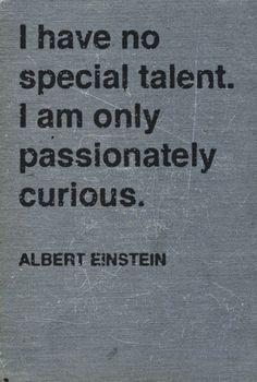 Motivational Quotes QUOTATION – Image : Quotes about Motivation – Description inspirational-quote-for-students-Albert-Einstein-passionately-curious.jpg Sharing is Caring – Hey can you Share this Quote ! Great Quotes, Quotes To Live By, Inspirational Quotes, Smart Quotes, Quotes About Being Smart, Smart People Quotes, Will Power Quotes, Famous Quotes From Books, This Is Me Quotes