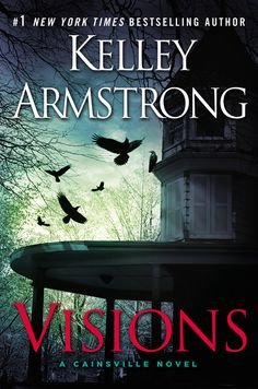 VISIONS by Kelley Armstrong -- As #1 New York Times bestselling author Kelley Armstrong's new Cainsville series continues, Olivia's power to read omens leads to the discovery of a gruesome crime with troubling connections to her new hometown.