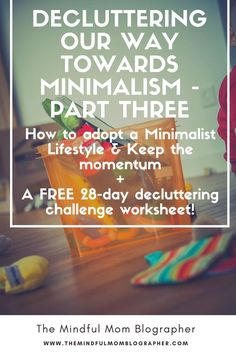 This is the third and final part of the Decluttering Towards Minimalism series. Learn how to adopt a Minimalist mindset and keep the momentum going! Plus a FREE 28-day decluttering challenge worksheet!