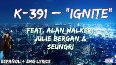 K.391 – Ignite [feat. Alan Walker, Julie Bergan & Seungri (BIGBANG)] (Su... Seungri, Bigbang, Alan Walker, Lyrics, Sisters, Songs, World, Youtube, Movie Posters