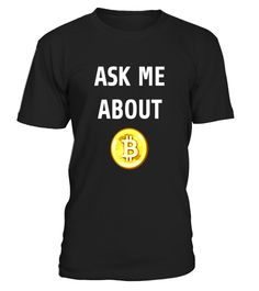 """# Ask Me About Bitcoin - Funny Bitcoin T Shirt .  Special Offer, not available in shops      Comes in a variety of styles and colours      Buy yours now before it is too late!      Secured payment via Visa / Mastercard / Amex / PayPal      How to place an order            Choose the model from the drop-down menu      Click on """"Buy it now""""      Choose the size and the quantity      Add your delivery address and bank details      And that's it!      Tags: This funny bitcoin TShirt saying """"Ask…"""