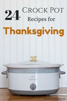 24 Recipes for a Crock Pot Thanksgiving. Give thanks! Here is a list of recipes that will make your Thanksgiving easier so you can spend more time with the ones you love instead of in the kitchen sweating at the stove.