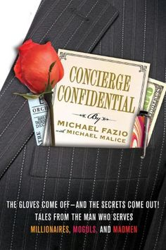 Concierge Confidential The Gloves Come Off-and the Secrets Come Out - Tales from the Man Who Serves Millionaires Moguls and Madmen by Michael Fazio