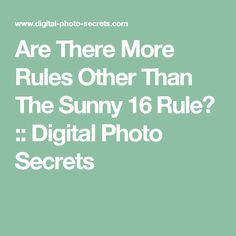 Are There More Rules Other Than The Sunny 16 Rule? :: Digital Photo Secrets