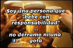 No derramo ni una gota del vaso, bebo cerveza con responsabilidad. La cerveza es sagrada y muy buena.