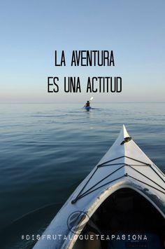 La aventura es una actitud #disfrutaloqueteapasiona