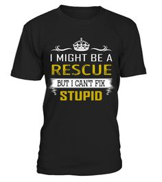 Rescue - Fix Stupid Job Shirts  Funny Rescues T-shirt, Best Rescues T-shirt