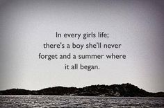 In every girl's life there's a boy she'll never forget and a summer where it all began.