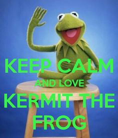 KEEP CALM AND LOVE KERMIT THE FROG