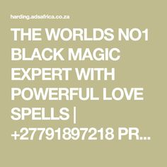 THE WORLDS NO1 BLACK MAGIC EXPERT WITH POWERFUL LOVE SPELLS | +27791897218 PROFESSOR SIPHO . To all my viewers' thanks for supporting PROFESSOR SIPHO and if the future of your relationship is in… Lost Love Spells, Powerful Love Spells, Love Spell That Work, Love Pain, Black Magic, Divorce, Forgiveness, Spelling, Professor
