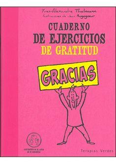 Cuaderno de ejercicios de gratitud:¿Por qué decir gracias es algo tan poderoso? ¿Por qué sienta tan bien? Lo descubrirás con este cuaderno de ejercicios que propone multitud de actividades concretas para desarrollar tu espíritu de gratitud