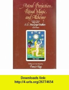 Astral Projection, Ritual Magic, and Alchemy Golden Dawn Material by S.L. MacGregor Mathers and Others (9780892811649) S. L. MacGregor Mathers, Francis King, R. A. Gilbert , ISBN-10: 0892811641  , ISBN-13: 978-0892811649 ,  , tutorials , pdf , ebook , torrent , downloads , rapidshare , filesonic , hotfile , megaupload , fileserve