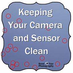 Keeping your Camera and Sensor Clean | Boost Your Photography