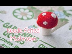 Needle Felted Mushroom Tutorial (sweetorials, another craft channel)