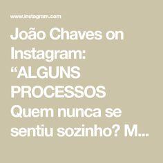 """João Chaves on Instagram: """"ALGUNS PROCESSOS   Quem nunca se sentiu sozinho? Mesmo com dezenas de pessoas ao nosso redor, quem nunca esteve em uma situação que…"""""""